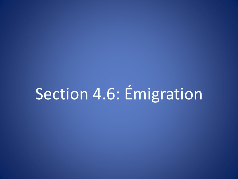Section 4.6: Émigration