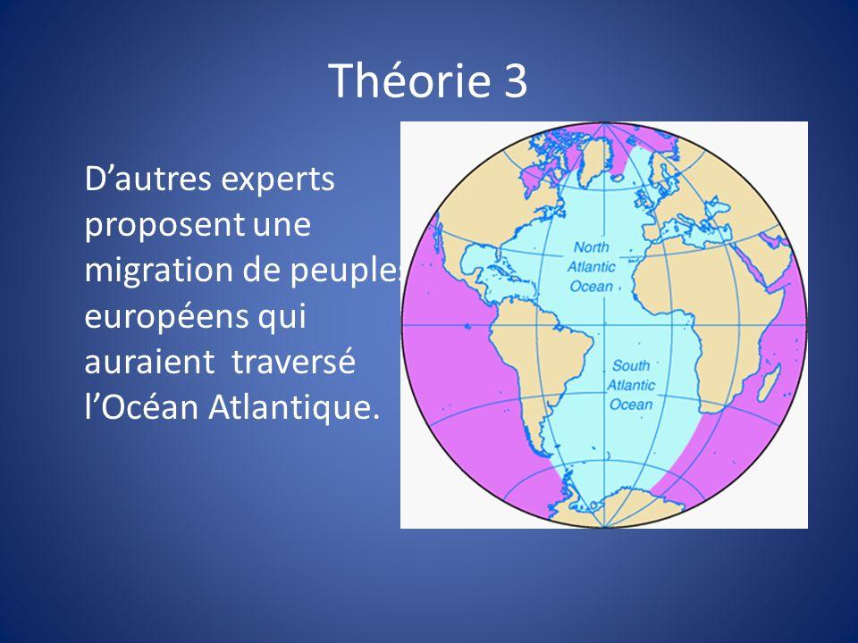 Théorie 3 D'autres experts proposent une migration de peuples européens qui auraient traversé l'Océan Atlantique.