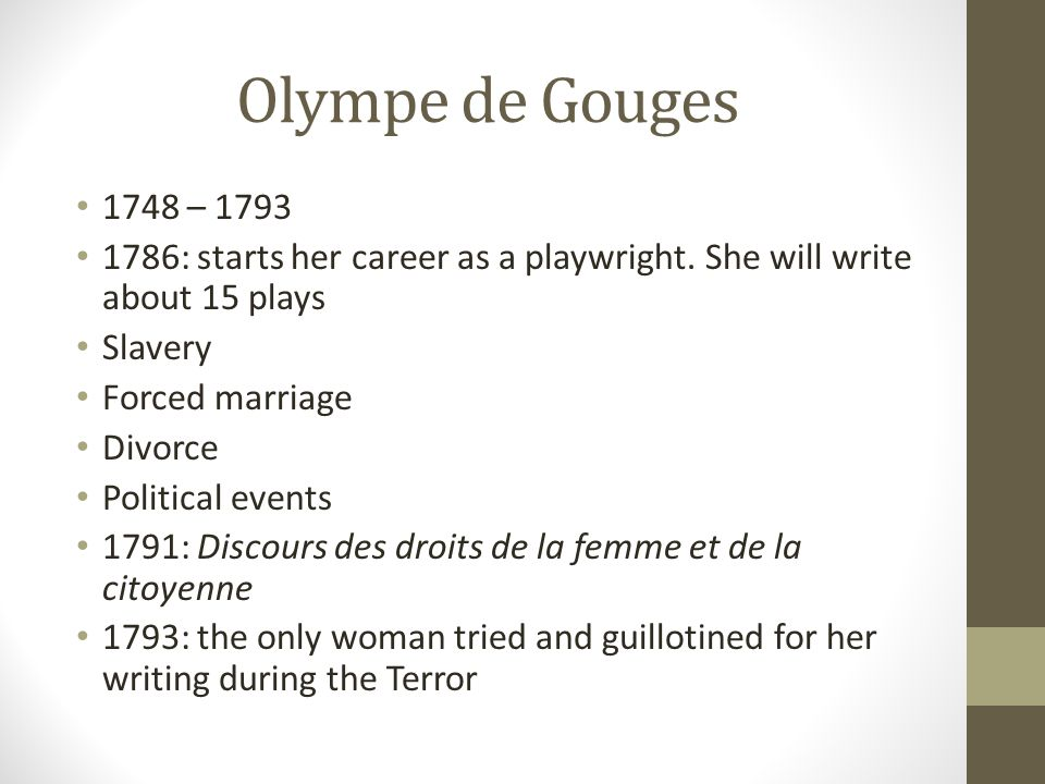 Olympe de Gouges 1748 – 1793. 1786: starts her career as a playwright. She will write about 15 plays.