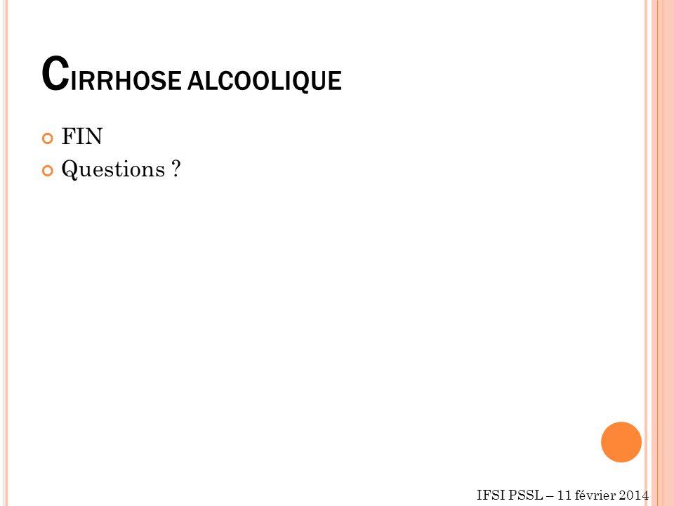 CIRRHOSE ALCOOLIQUE FIN Questions IFSI PSSL – 11 février 2014