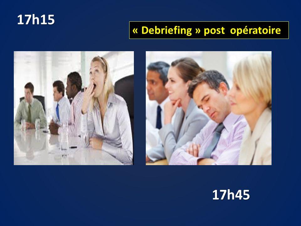 17h15 « Debriefing » post opératoire 17h45
