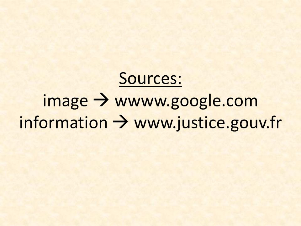 Sources: image  wwww.google.com information  www.justice.gouv.fr