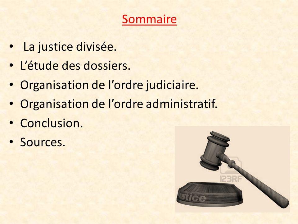 Sommaire La justice divisée. L'étude des dossiers. Organisation de l'ordre judiciaire. Organisation de l'ordre administratif.