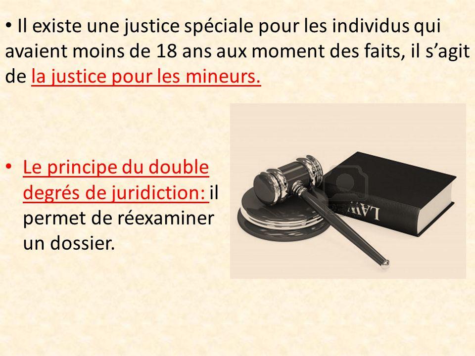 Il existe une justice spéciale pour les individus qui avaient moins de 18 ans aux moment des faits, il s'agit de la justice pour les mineurs.