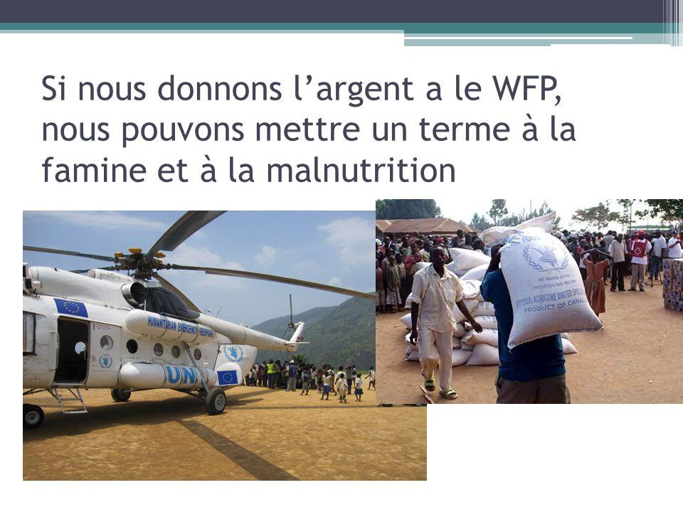 Si nous donnons l'argent a le WFP, nous pouvons mettre un terme à la famine et à la malnutrition