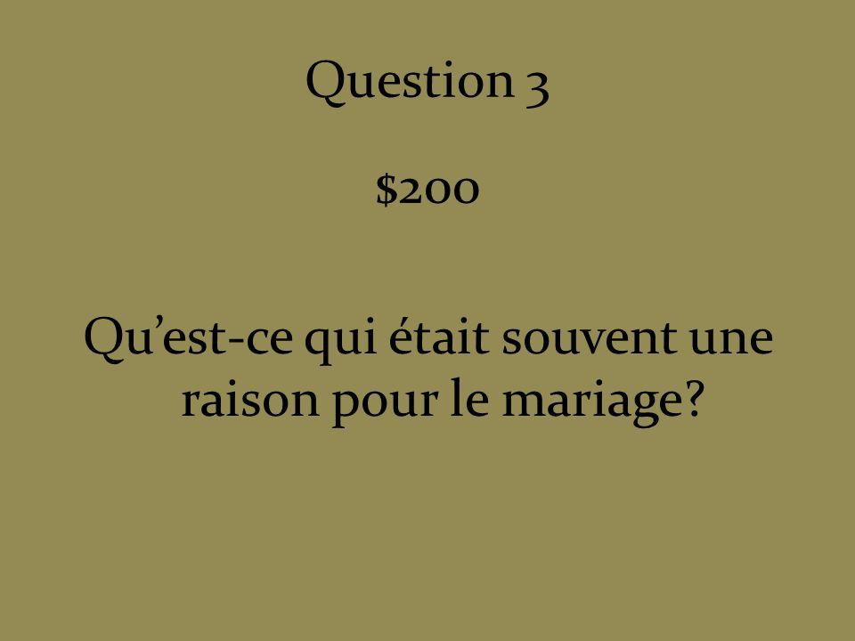 $200 Qu'est-ce qui était souvent une raison pour le mariage