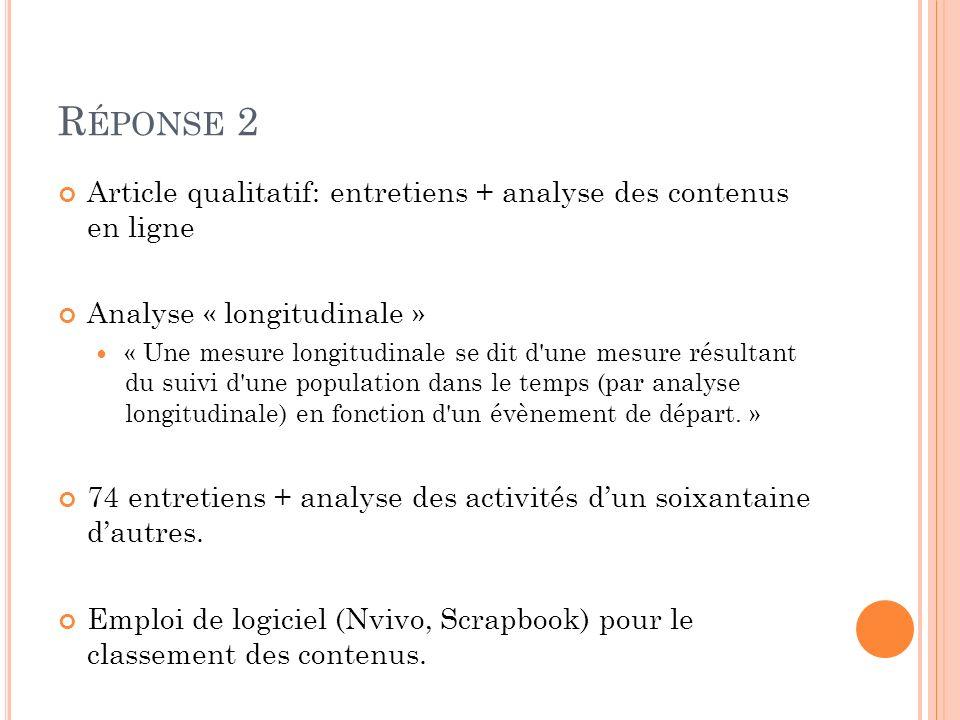 Réponse 2 Article qualitatif: entretiens + analyse des contenus en ligne. Analyse « longitudinale »