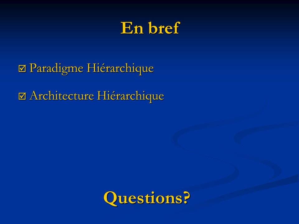 En bref Paradigme Hiérarchique Architecture Hiérarchique Questions