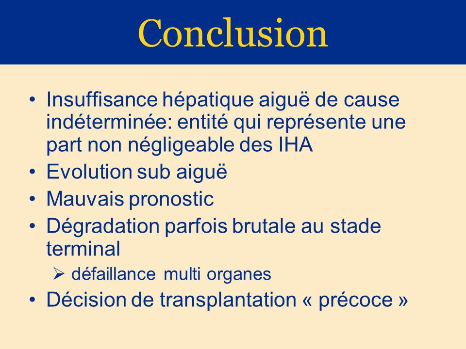 Conclusion Insuffisance hépatique aiguë de cause indéterminée: entité qui représente une part non négligeable des IHA.