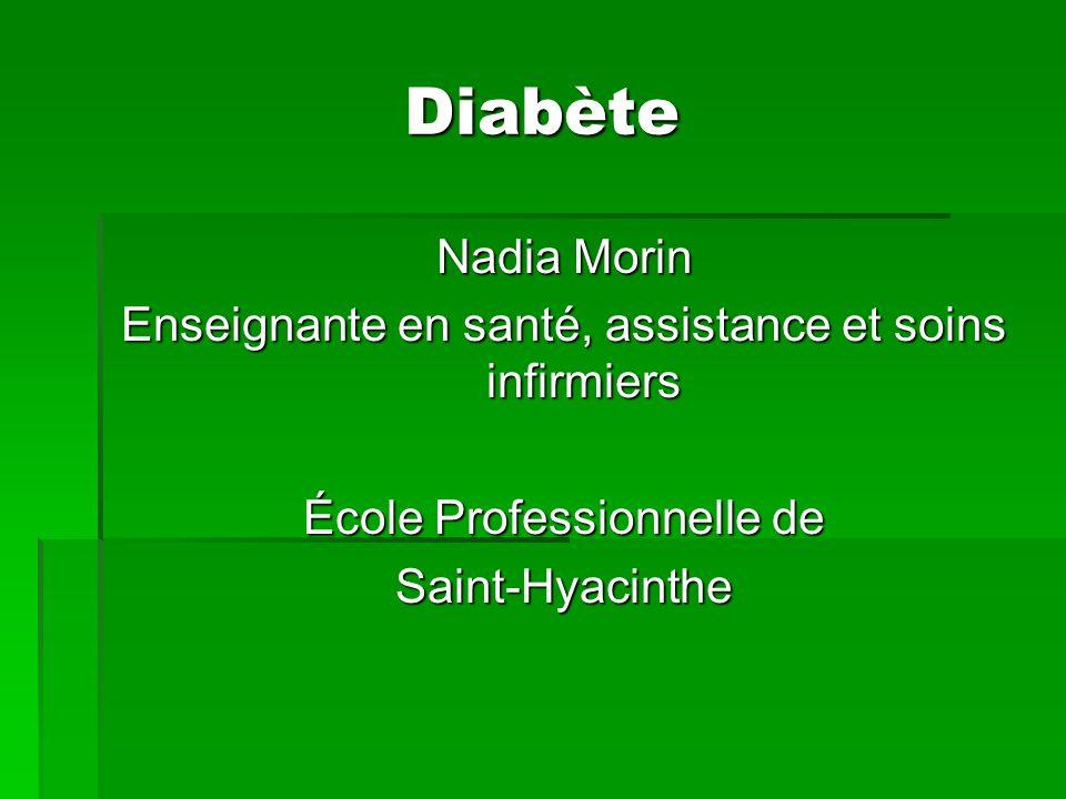Diabète Nadia Morin. Enseignante en santé, assistance et soins infirmiers. École Professionnelle de.