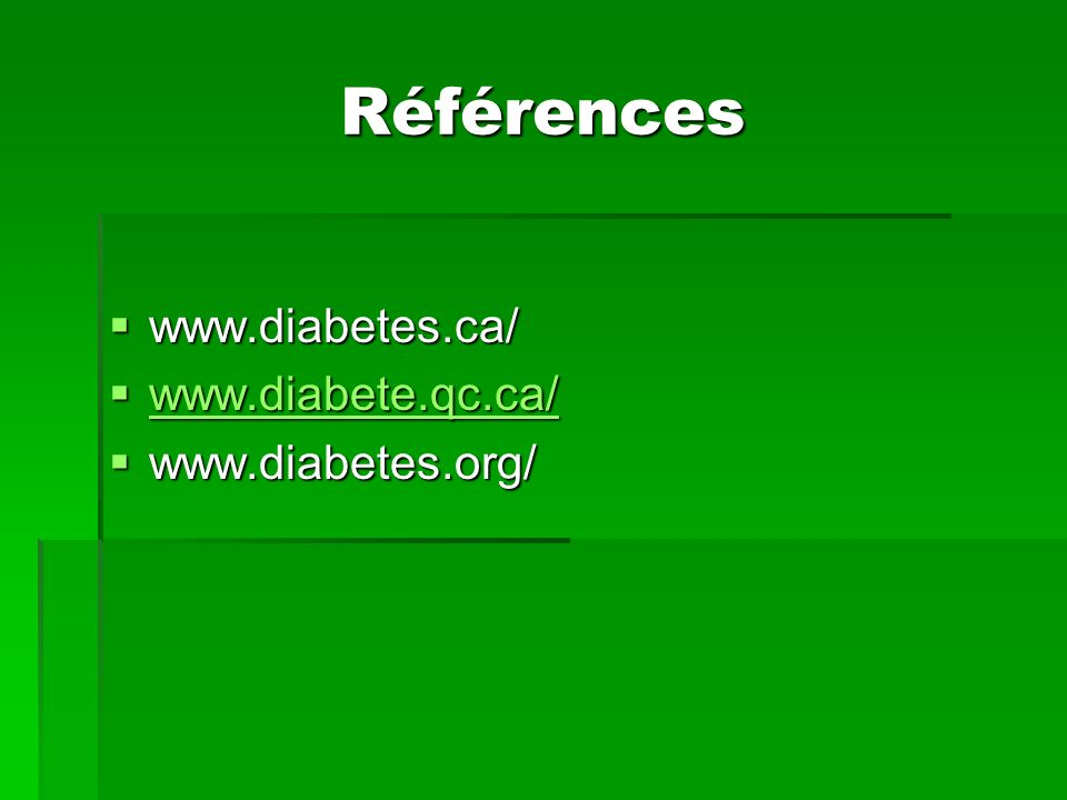 Références www.diabetes.ca/ www.diabete.qc.ca/ www.diabetes.org/