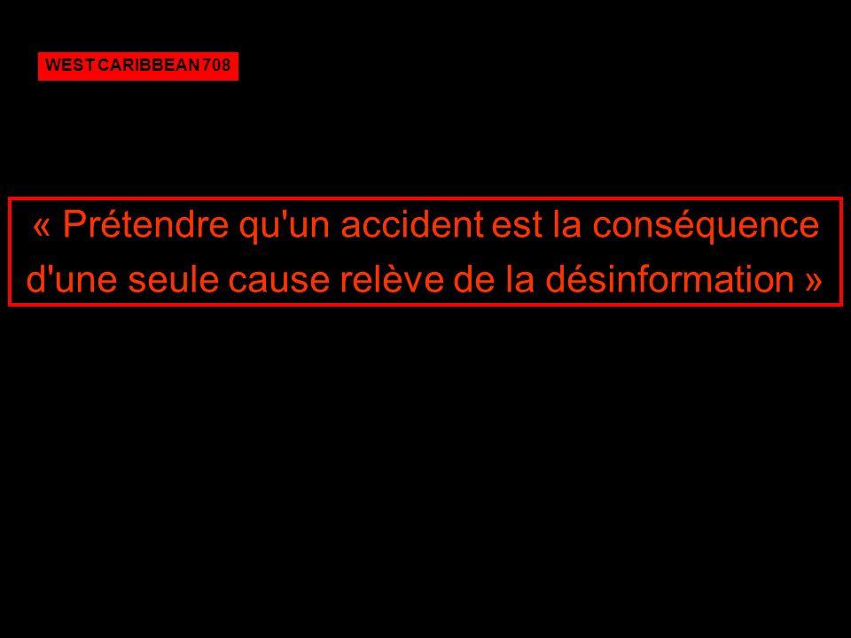 WEST CARIBBEAN 708 « Prétendre qu un accident est la conséquence d une seule cause relève de la désinformation »