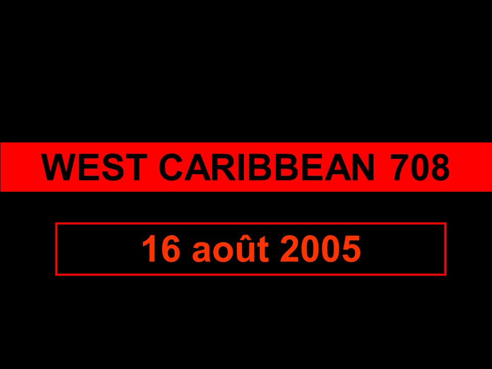 WEST CARIBBEAN 708 16 août 2005