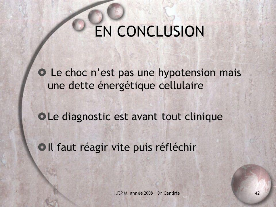 EN CONCLUSION Le choc n'est pas une hypotension mais une dette énergétique cellulaire. Le diagnostic est avant tout clinique.