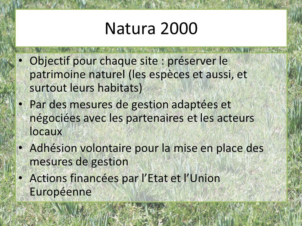 Natura 2000 Objectif pour chaque site : préserver le patrimoine naturel (les espèces et aussi, et surtout leurs habitats)
