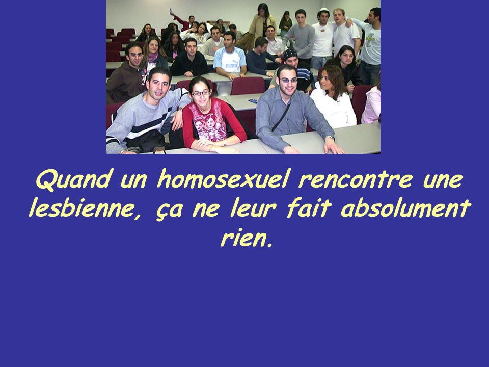 Quand un homosexuel rencontre une lesbienne, ça ne leur fait absolument rien.