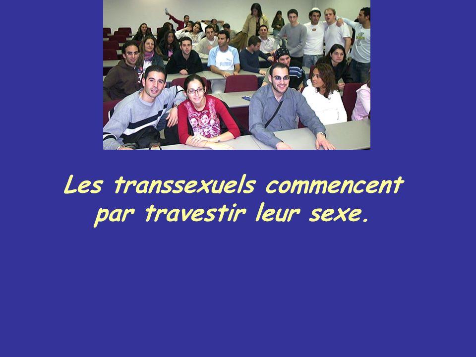 Les transsexuels commencent par travestir leur sexe.