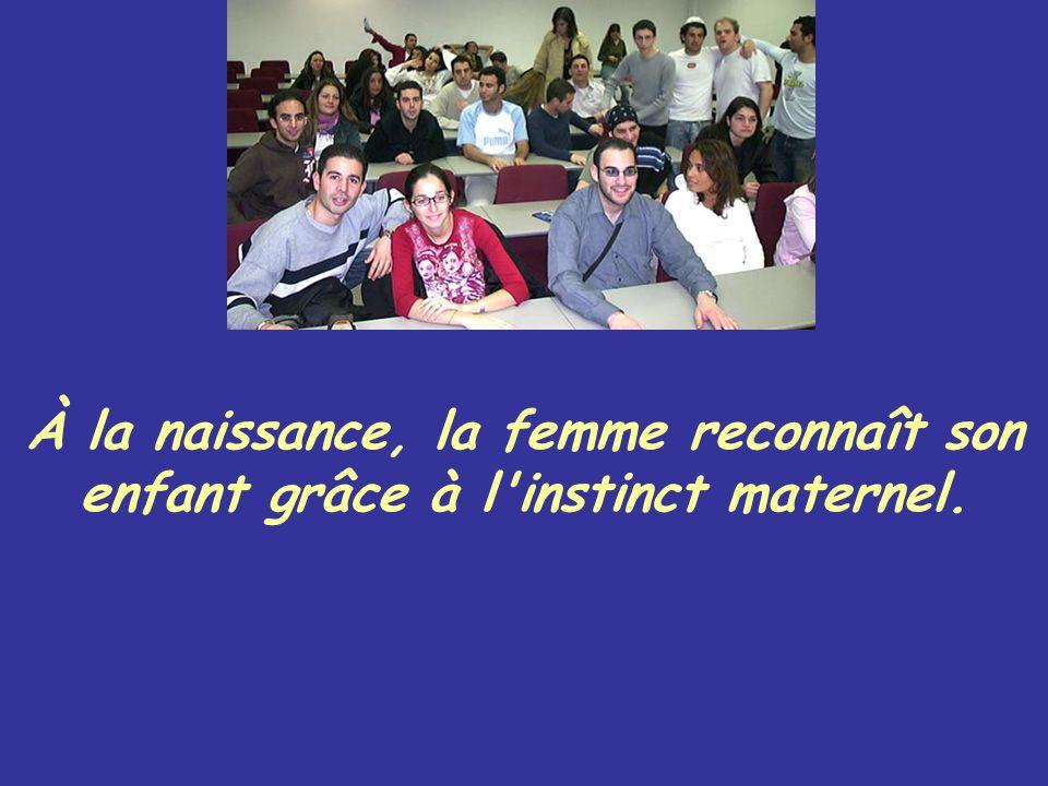 À la naissance, la femme reconnaît son enfant grâce à l instinct maternel.
