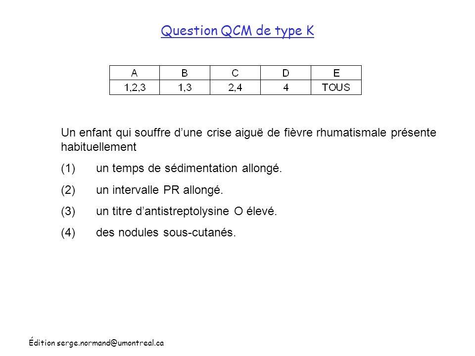 Question QCM de type K Un enfant qui souffre d'une crise aiguë de fièvre rhumatismale présente habituellement.