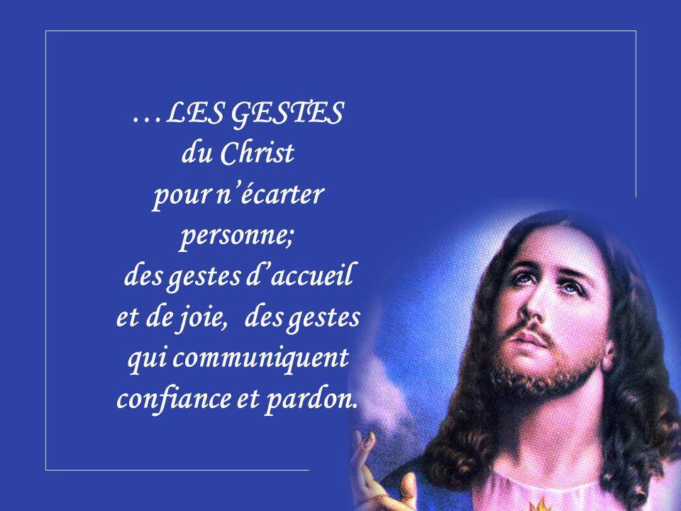 …LES GESTES du Christ pour n'écarter personne; des gestes d'accueil et de joie, des gestes qui communiquent confiance et pardon.
