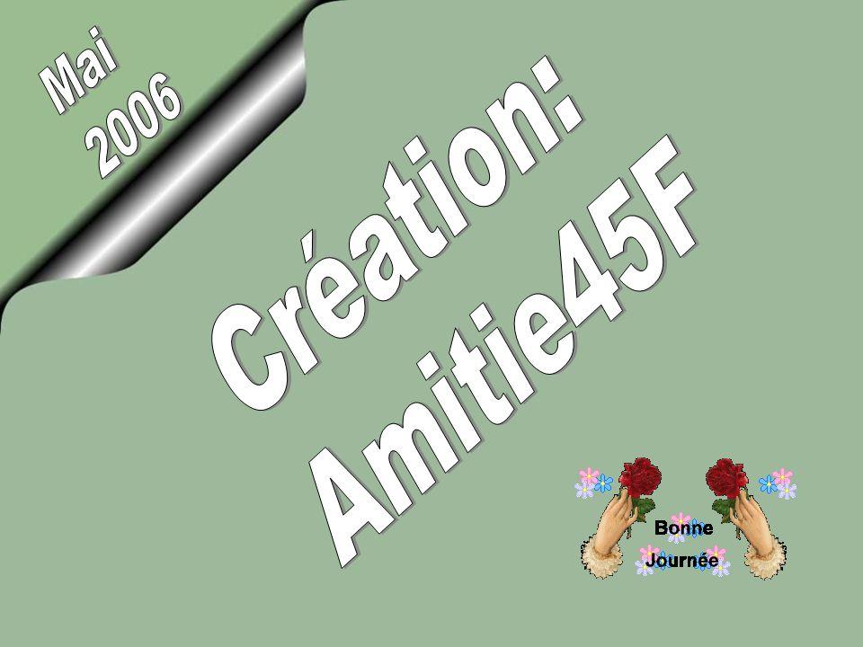 Mai 2006 Création: Amitie45F