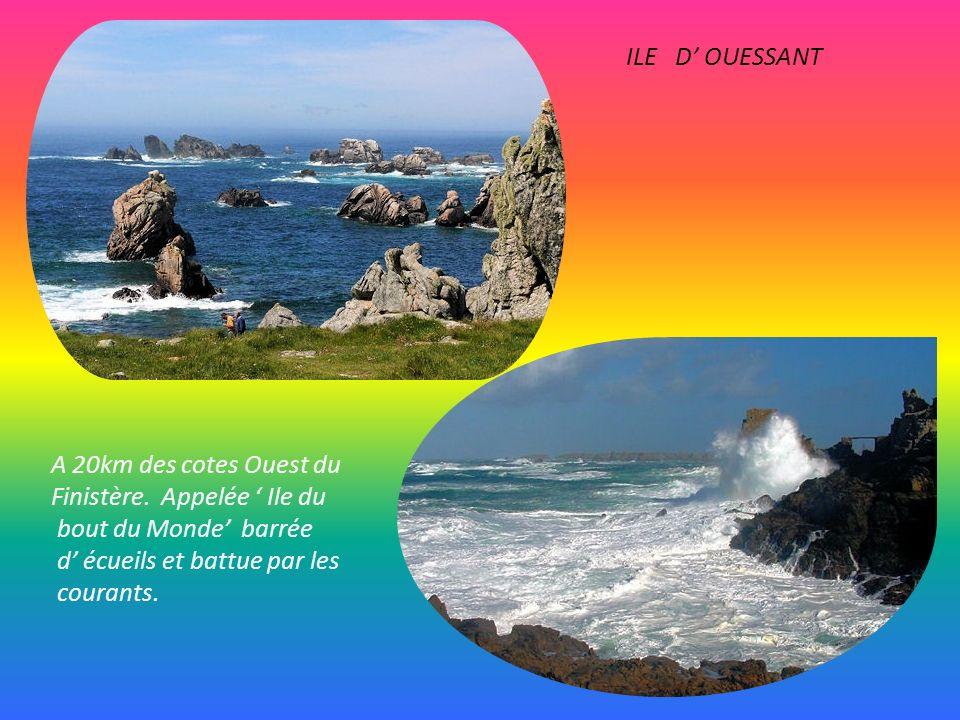 ILE D' OUESSANT A 20km des cotes Ouest du Finistère. Appelée ' Ile du. bout du Monde' barrée. d' écueils et battue par les.