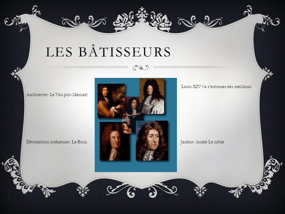 Les bâtisseurs Louis XIV va s'entourer des meilleurs