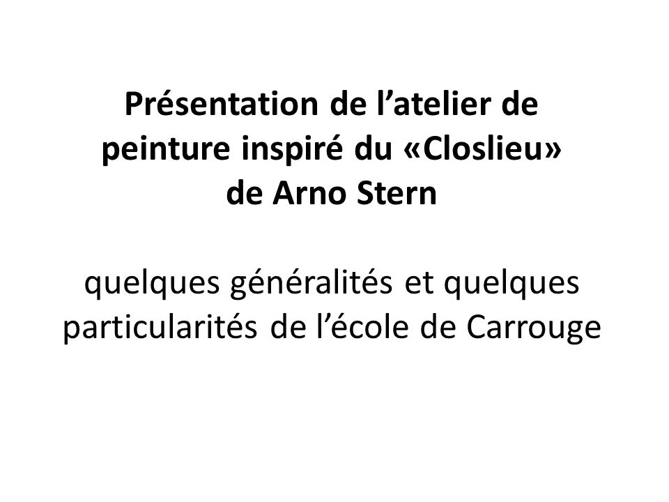 Présentation de l'atelier de peinture inspiré du «Closlieu» de Arno Stern quelques généralités et quelques particularités de l'école de Carrouge