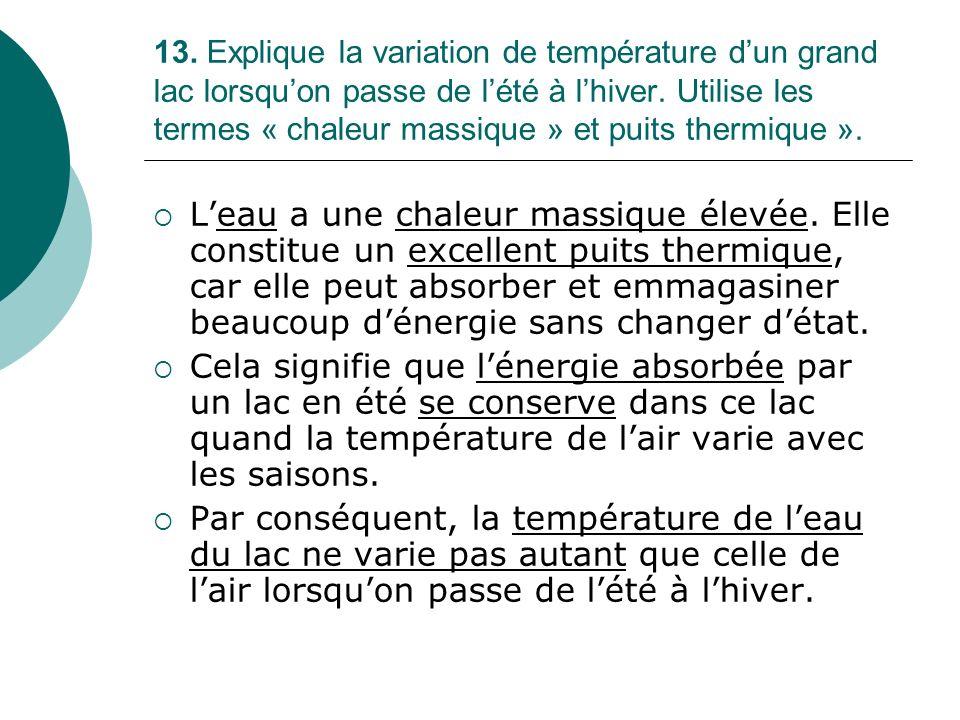 13. Explique la variation de température d'un grand lac lorsqu'on passe de l'été à l'hiver. Utilise les termes « chaleur massique » et puits thermique ».