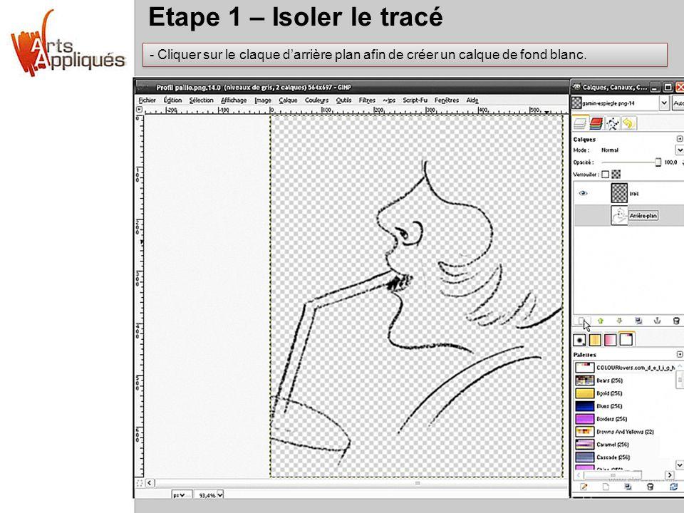 Etape 1 – Isoler le tracé Cliquer sur le claque d'arrière plan afin de créer un calque de fond blanc.