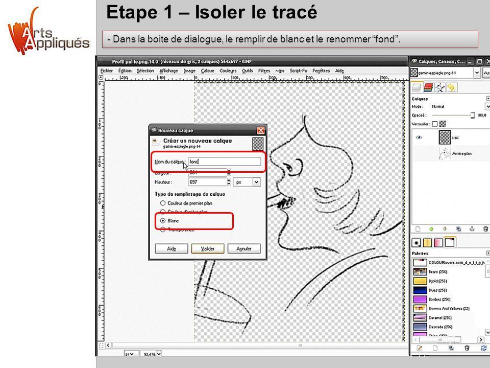 Etape 1 – Isoler le tracé Dans la boite de dialogue, le remplir de blanc et le renommer fond .