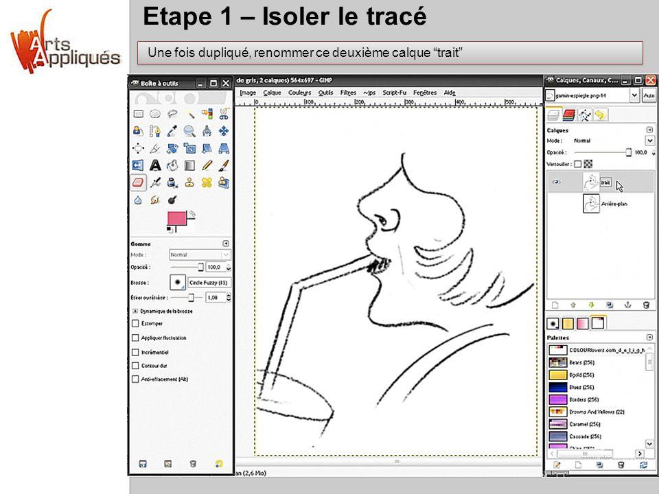 Etape 1 – Isoler le tracé Une fois dupliqué, renommer ce deuxième calque trait