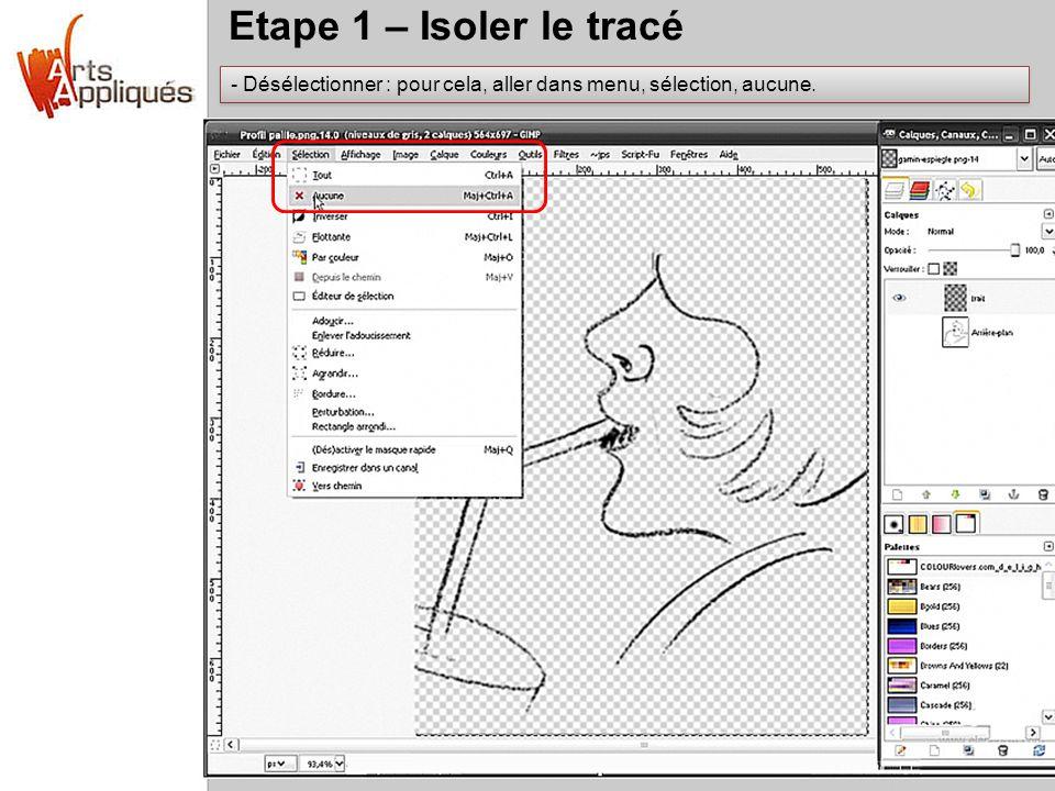 Etape 1 – Isoler le tracé Désélectionner : pour cela, aller dans menu, sélection, aucune.
