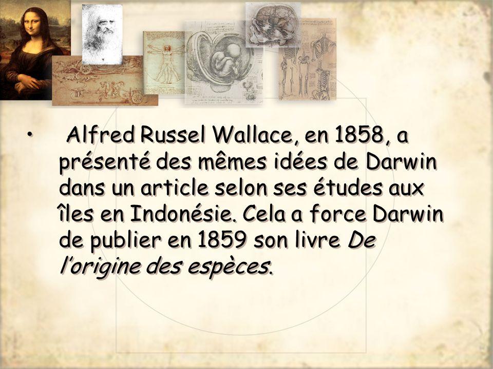 Alfred Russel Wallace, en 1858, a présenté des mêmes idées de Darwin dans un article selon ses études aux îles en Indonésie.