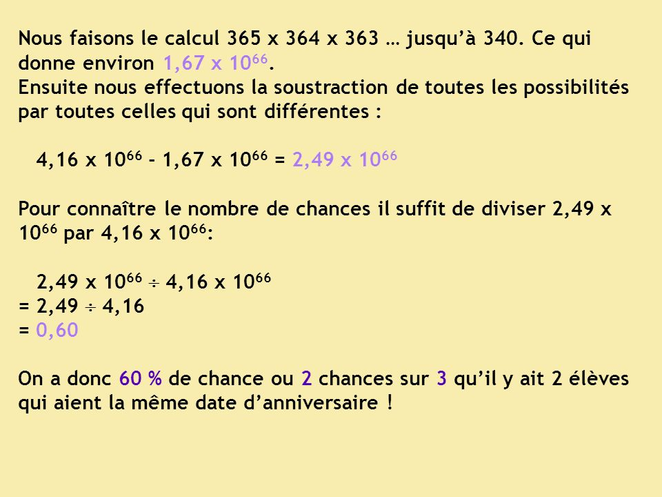 Nous faisons le calcul 365 x 364 x 363 … jusqu'à 340
