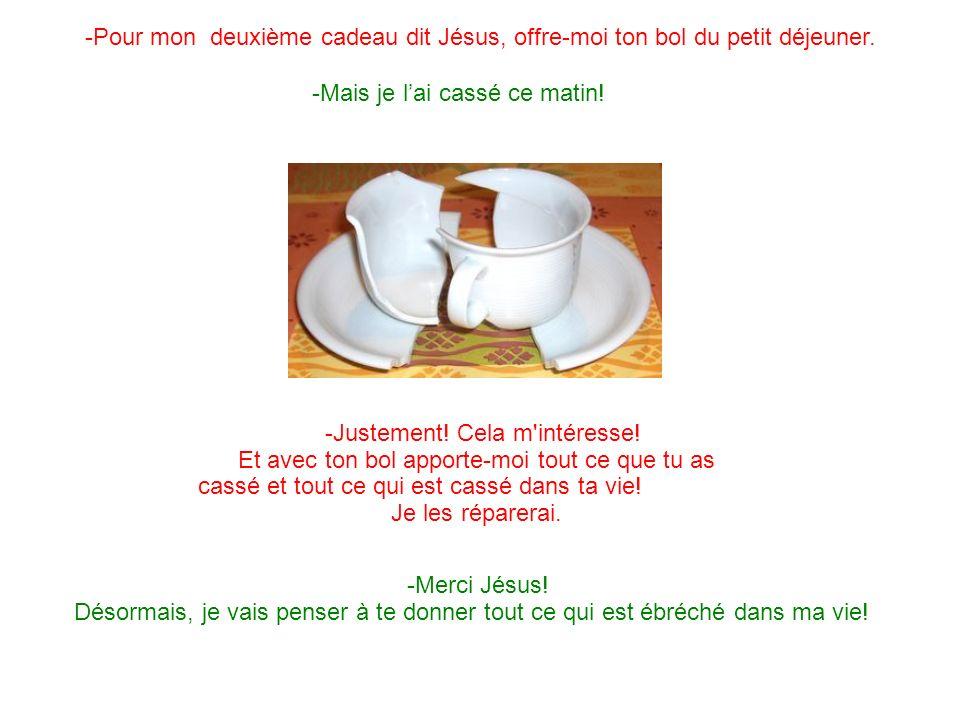 -Pour mon deuxième cadeau dit Jésus, offre-moi ton bol du petit déjeuner.