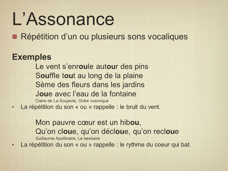 L'Assonance Répétition d'un ou plusieurs sons vocaliques Exemples