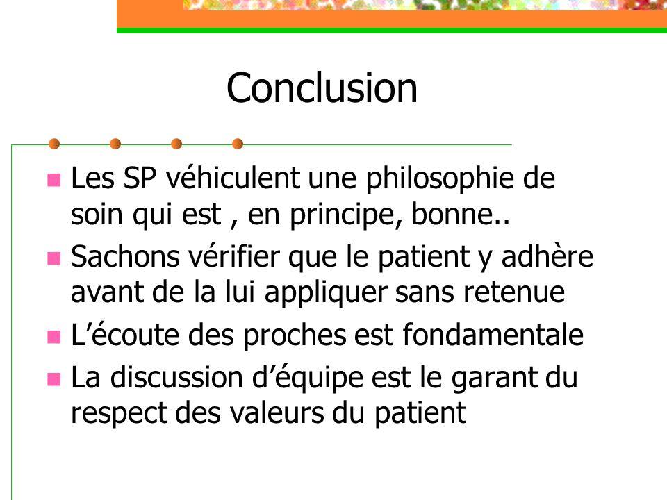 Conclusion Les SP véhiculent une philosophie de soin qui est , en principe, bonne..