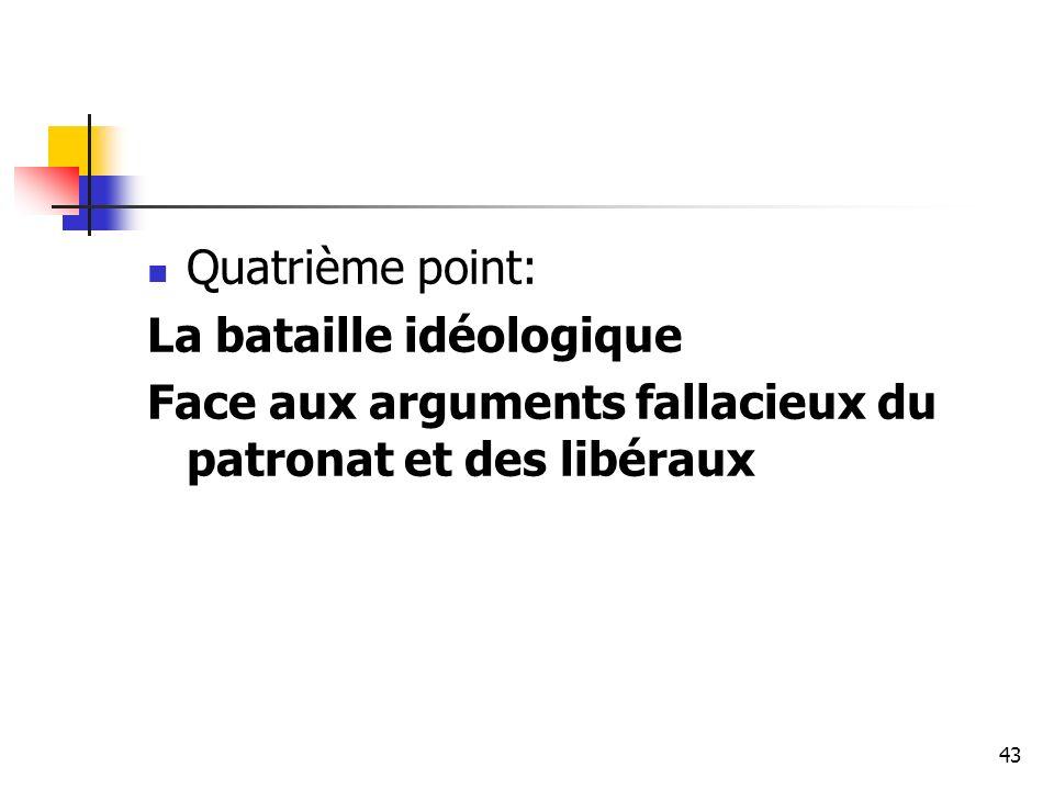 Quatrième point: La bataille idéologique Face aux arguments fallacieux du patronat et des libéraux