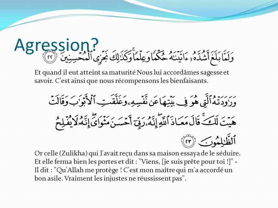 Agression Et quand il eut atteint sa maturité Nous lui accordâmes sagesse et savoir. C est ainsi que nous récompensons les bienfaisants.