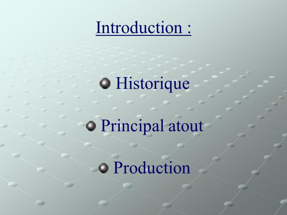 Introduction : Historique Principal atout Production
