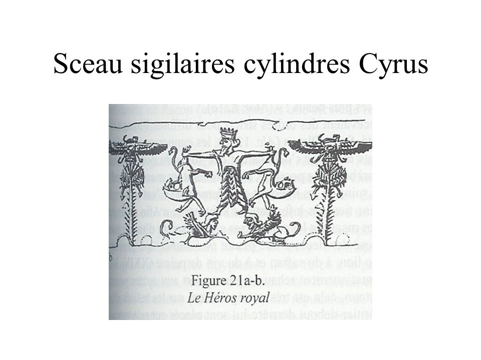 Sceau sigilaires cylindres Cyrus