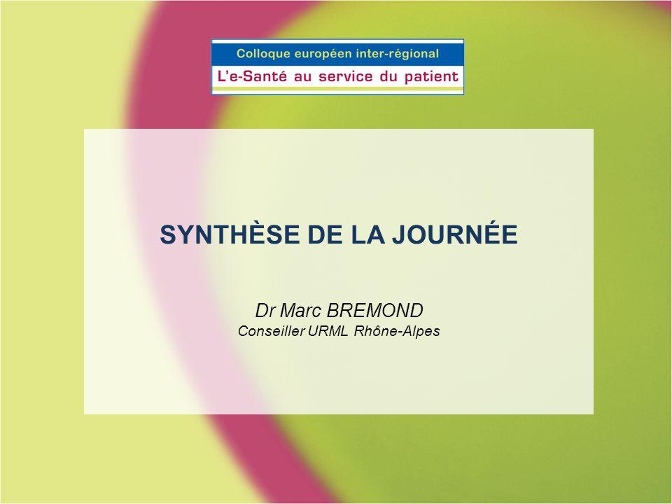 SYNTHÈSE DE LA JOURNÉE Dr Marc BREMOND Conseiller URML Rhône-Alpes