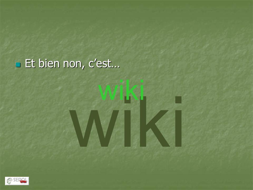 Et bien non, c'est… wiki wiki