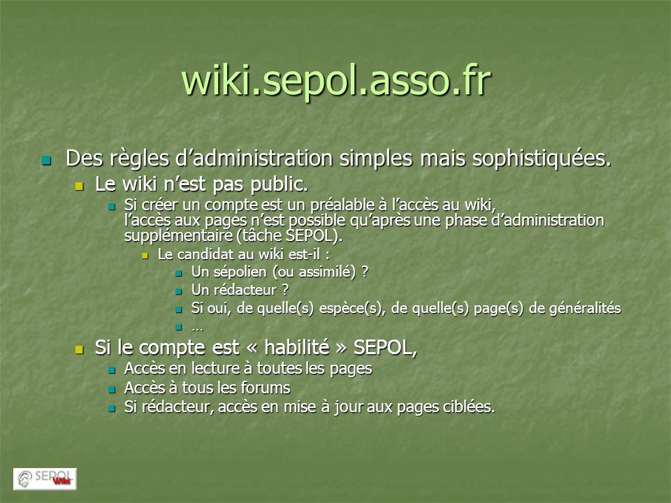 wiki.sepol.asso.fr Des règles d'administration simples mais sophistiquées. Le wiki n'est pas public.