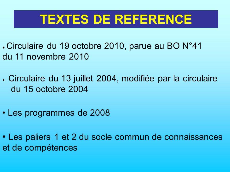 TEXTES DE REFERENCE  Circulaire du 19 octobre 2010, parue au BO N°41 du 11 novembre 2010.