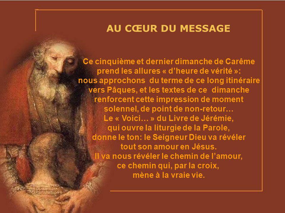 AU CŒUR DU MESSAGE Ce cinquième et dernier dimanche de Carême