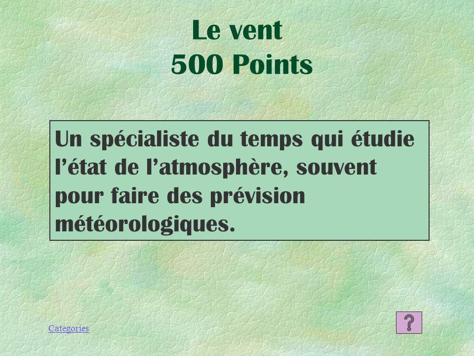 Le vent 500 Points Un spécialiste du temps qui étudie l'état de l'atmosphère, souvent pour faire des prévision météorologiques.