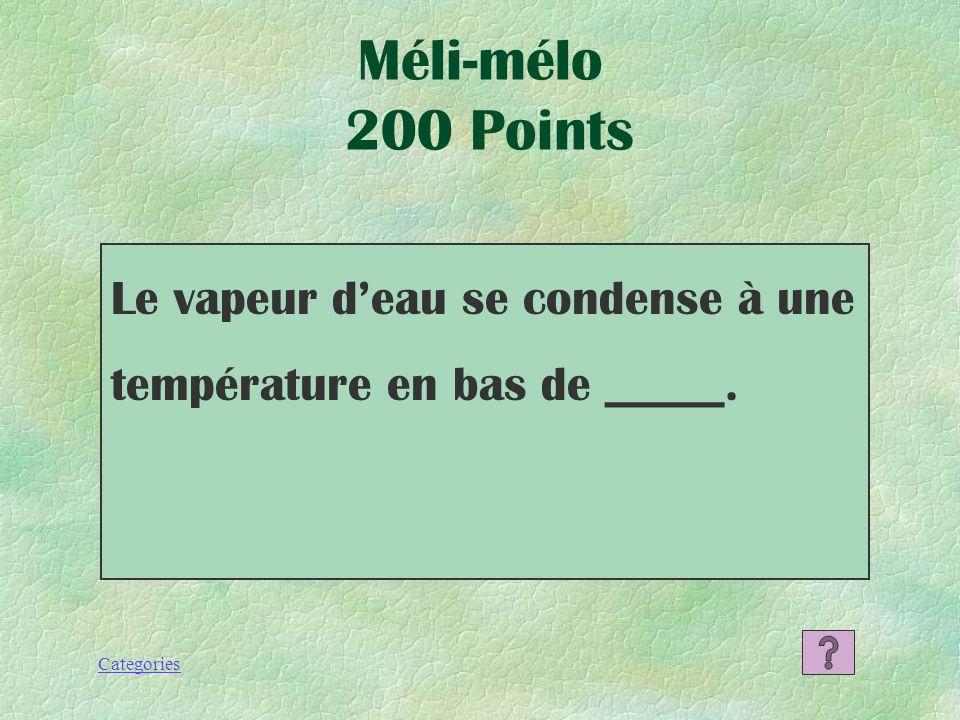 Méli-mélo 200 Points Le vapeur d'eau se condense à une température en bas de _____.