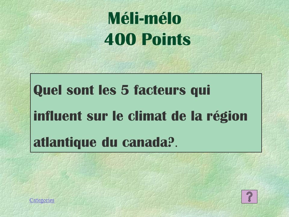 Méli-mélo 400 Points Quel sont les 5 facteurs qui influent sur le climat de la région atlantique du canada .